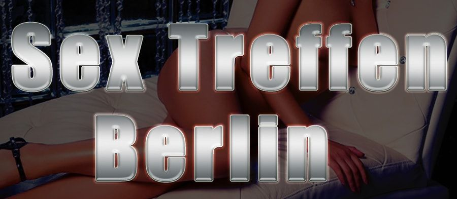 Sex Treffen In Berlin